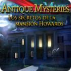 Antique Mysteries: Los Secretos de la Mansión Howards juego