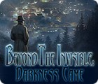 Beyond the Invisible: Darkness Came juego