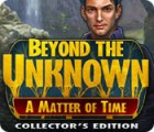Beyond the Unknown: A Matter of Time Collector's Edition juego