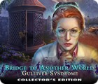 Bridge to Another World: Gulliver Syndrome Collector's Edition juego