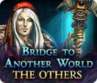 Bridge to Another World: The Others juego
