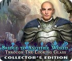 Bridge to Another World: Through the Looking Glass Collector's Edition juego