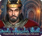 Bridge to Another World: Through the Looking Glass juego