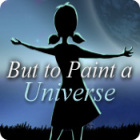 But to Paint a Universe juego