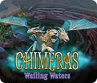 Chimeras: Wailing Waters juego
