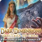 Dark Dimensions: Belleza de Cera Edición Coleccionista juego