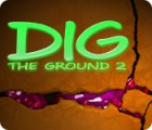Dig The Ground 2 juego