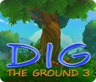 Dig The Ground 3 juego