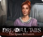 Dreadful Tales: The Space Between juego