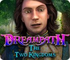 Dreampath: The Two Kingdoms juego