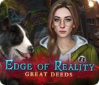 Edge of Reality: Great Deeds juego