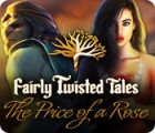 Fairly Twisted Tales: The Price Of A Rose juego