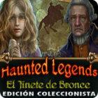 Haunted Legends: El Jinete de Bronce Edición Coleccionista juego