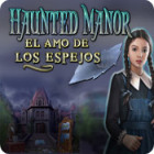 Haunted Manor - El Amo de los Espejos juego