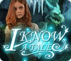 I Know a Tale juego