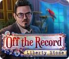 Off The Record: Liberty Stone juego