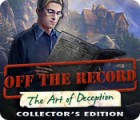 Off The Record: The Art of Deception Collector's Edition juego