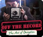 Off the Record: The Art of Deception juego