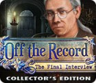 Off the Record: The Final Interview Collector's Edition juego