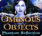 Ominous Objects: Phantom Reflection juego