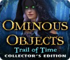 Ominous Objects: Trail of Time Collector's Edition juego