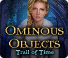 Ominous Objects: Trail of Time juego