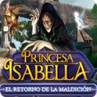 Princesa Isabella: El retorno de la maldición juego
