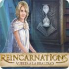 Reincarnations: Vuelta a la realidad juego