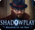 Shadowplay: Whispers of the Past juego