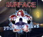 Surface: Project Dawn juego