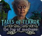 Tales of Terror: The Fog of Madness juego