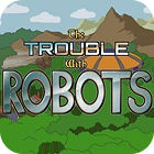 The Trouble With Robots juego