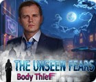 The Unseen Fears: Body Thief juego