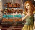 The Theatre of Shadows: As You Wish Strategy Guide juego
