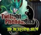 Twilight Phenomena: The Incredible Show juego