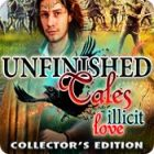 Unfinished Tales: Amor Ilícito Edición Coleccionista juego